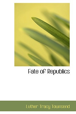 Fate of Republics book written by Townsend, Luther Tracy