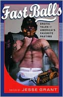 Fast Balls: Erotic Stories About America's Favorite Pastime book written by Jesse Grant