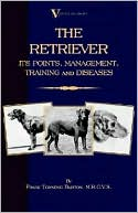 Retriever: Its Points, Management, Training Diseases (Labrador, Flat Coated, Curly Coated) book written by Frank Townend Barton