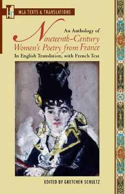 Anthology of Nineteenth-Century Women's Poetry from France: In English Translation, with French Text book written by Gretchen Schultz