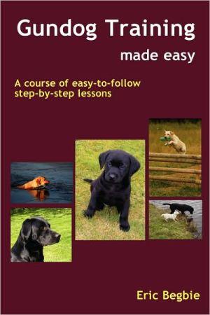 Gundog Training Made Easy book written by Eric Begbie