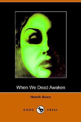 When We Dead Awaken book written by Henrik Ibsen