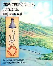 From the Mountains to the Sea : Early Hawaiian Life book written by Julie S. Williams, Robin Y. Racoma