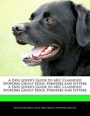 A   Dog Lover's Guide to Akc Classified Sporting Group Dogs book written by Jo Burns