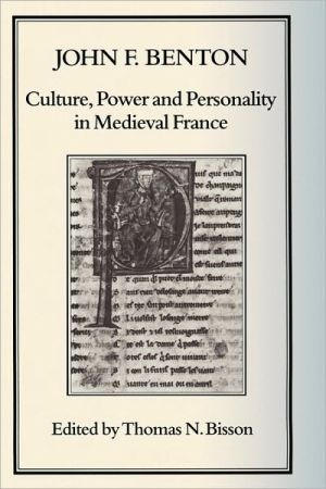 Culture, Power and Personality in Medieval France: John F. Benton book written by Thomas N. Bisson