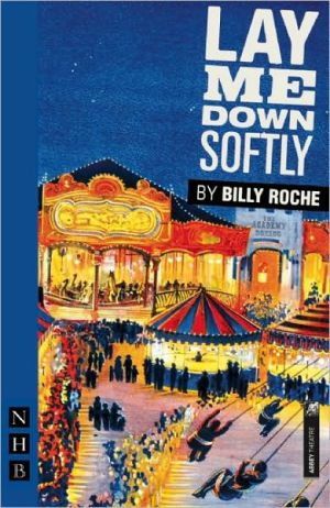 Lay Me Down Softly book written by Billy Roche
