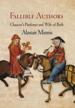 Fallible Authors: Chaucer's Pardoner and Wife of Bath book written by Alastair Minnis