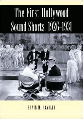 The First Hollywood Sound Shorts, 1926-1931 book written by Edwin M. Bradley