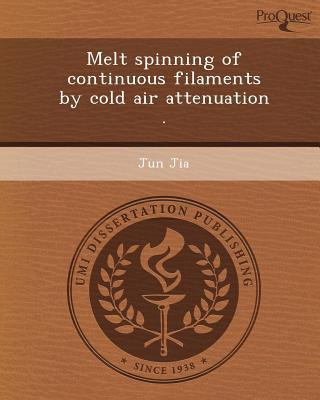 Melt Spinning of Continuous Filaments by Cold Air Attenuation . written by Jun Jia