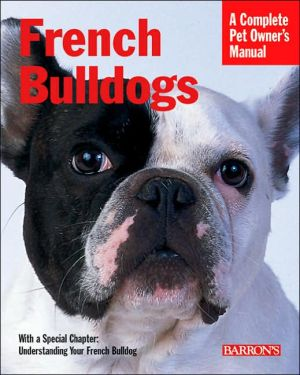 French Bulldogs (Barron's Complete Pet Owner's Manuals) written by D. Caroline Coile Ph.D.