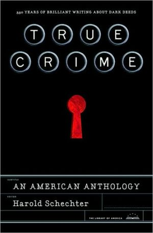 True Crime: An American Anthology written by Harold Schechter