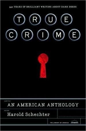 True Crime: An American Anthology book written by Harold Schechter