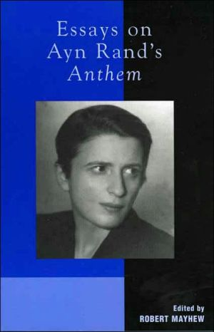 Essays on Ayn Rand's Anthem book written by Robert Mayhew