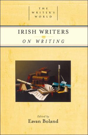Irish Writers on Writing (The Writer's World Series) written by Eavan Boland