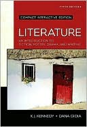 Literature: An Introduction to Fiction, Poetry, Drama, and Writing, Compact Edition, Interactive Edition book written by X. J. Kennedy