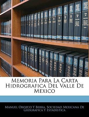 Memoria Para La Carta Hidrografica del Valle de Mexico book written by Berra, Manuel Orozco y. , Sociedad Mexicana De Geografica y. Estadi, Mexicana De Geogr
