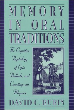 Memory in Oral Traditions: The Cognitive Psychology of Epic, Ballads, and Counting-out Rhymes book written by David C. Rubin