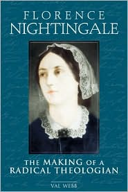 Florence Nightingale: The Making of a Radical Theologian book written by Val Webb