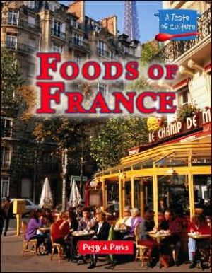 Foods of France book written by Peggy J. Parks