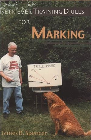 Retriever Training Drills for Marking book written by James B. Spencer