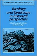 Ideology and Landscape in Historical Perspective: Essays on the Meanings of some Places in the Past book written by Alan R. H. Baker