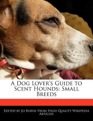 A Dog Lover's Guide to Scent Hounds book written by Jo Burns