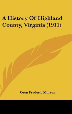 A History Of Highland County, Virginia (1911) written by Oren Frederic Morton