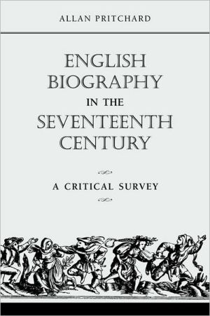 English Biography in the Seventeenth Century: A Critical Survey book written by Allan Pritchard