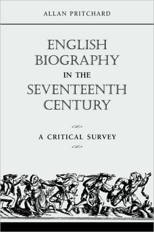 English Biography in the Seventeenth Century: A Critical Survey written by Allan Pritchard