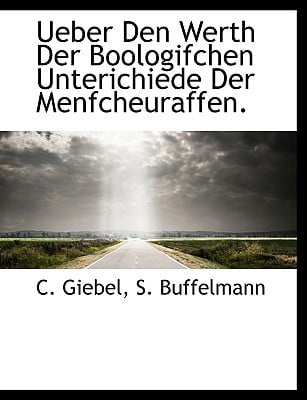 Ueber Den Werth Der Boologifchen Unterichiede Der Menfcheuraffen. book written by Giebel, C. , S. Buffelmann, Buffelmann , S. Buffelmann
