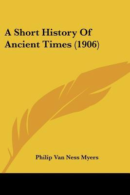 A Short History Of Ancient Times (1906) written by Philip Van Ness Myers