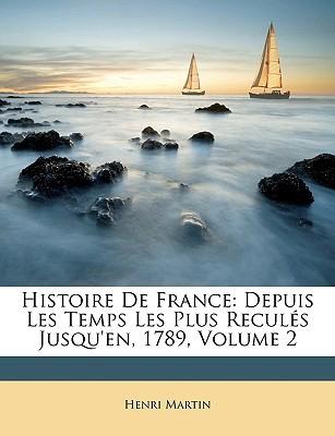 Histoire de France: Depuis Les Temps Les Plus Reculs Jusqu'en, 1789, Volume 2 book written by Martin, Henri