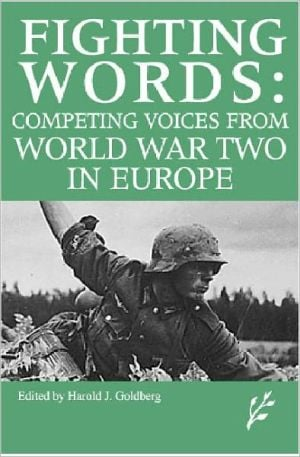 Competing Voices from World War II in Europe: Fighting Words book written by Harold J. Goldberg