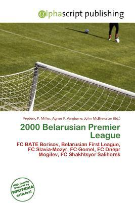 2000 Belarusian Premier League written by Frederic P. Miller