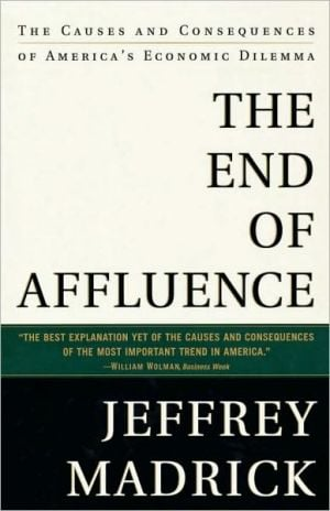The End of Affluence: The Causes and Consequences of America's Economic Dilemma book written by Jeff Madrick