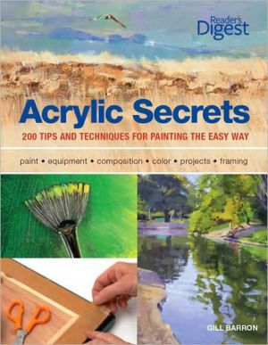 Acrylic Secrets: 300 Tips and Techniques for Painting the Easy Way written by Gill Barron