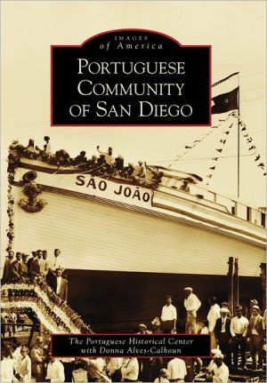 Portuguese Community of San Diego, California (Images of America Series) book written by Portuguse Historical Center