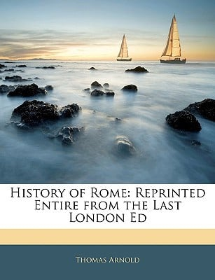 History of Rome: Reprinted Entire from the Last London Ed book written by Thomas Arnold