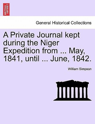 A Private Journal Kept During the Niger Expedition from ... May, 1841, Until ... June, 1842. book written by William Simpson , Simpson, William