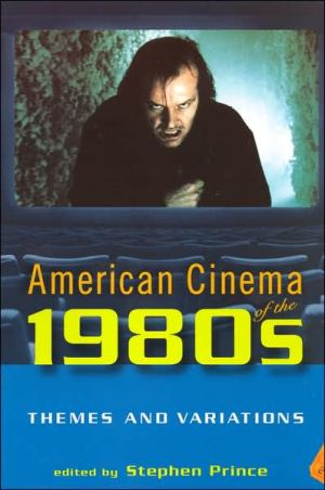 American Cinema of the 1980s: Themes and Variations book written by Stephen Prince