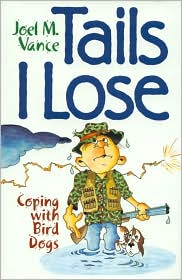 Tails I Lose : Coping with Bird Dogs book written by Joel Vance
