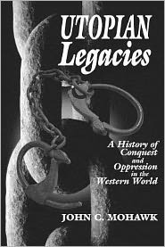 Utopian Legacies: A History of Conquest and Oppression in the Western World book written by John C. Mohawk