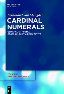 Cardinal Numerals: Old English from a Cross-Linguistic Perspective book written by Ferdinand Von Mengden