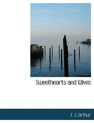 Sweethearts and Wives book written by T. S. Arthur