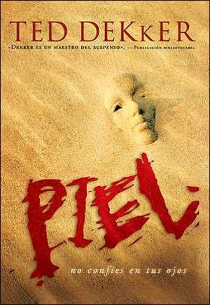 Piel: No Confies en Tus Ojos (Skin) book written by Ted Dekker