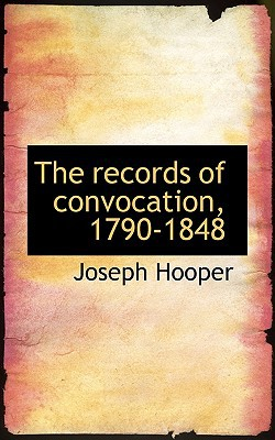 The Records of Convocation, 1790-1848 book written by Hooper, Joseph