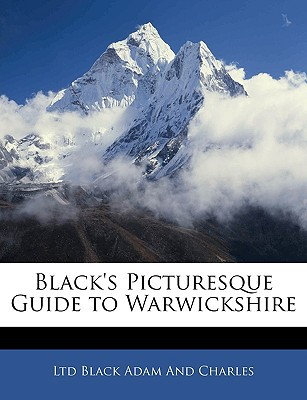 Black's Picturesque Guide to Warwickshire book written by Black Adam and Charles, Ltd