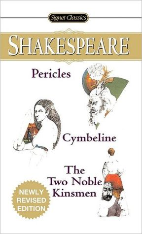 Pericles, Cymbeline, The Two Noble Kinsmen (Signet Classic Shakespeare Series) book written by William Shakespeare