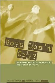 Boys Don't Cry?: Rethinking Narratives of Masculinity and Emotion in the U.S. book written by Milette Shamir