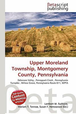 Upper Moreland Township, Montgomery County, Pennsylvania written by Lambert M. Surhone